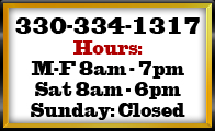 330-334-1317 Hours: M-F 8am - 7pm Sat 8am - 6pm Sunday: Closed